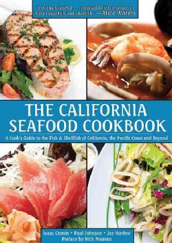 The California Seafood Cookbook: A Cook's Guide to the Fish and Shellfish of California, the Pacific Coast, and B... (Hardcover)