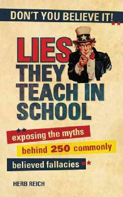 Lies They Teach in School: Exposing the Myths Behind 250 Commonly Believed Fallacies (Paperback)