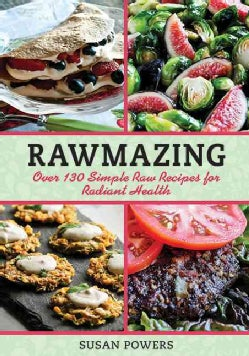 Rawmazing: Over 130 Simple Raw Recipes for Radiant Health (Paperback)