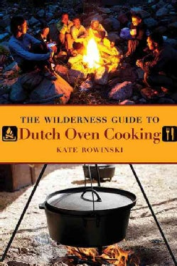 The Wilderness Guide to Dutch Oven Cooking (Paperback)