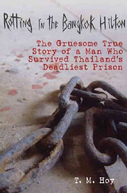 Rotting in the Bangkok Hilton: The Gruesome True Story of a Man Who Survived Thailand's Deadliest Prisons (Hardcover)
