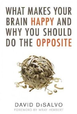 What Makes Your Brain Happy and Why You Should Do the Opposite (Paperback)