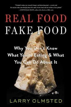 Real Food / Fake Food: Why You Don't Know What You're Eating & What You Can Do About It (Hardcover)