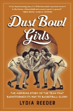 Dust Bowl Girls: The Inspiring Story of the Team That Barnstormed Its Way to Basketball Glory (Paperback)