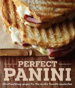 Perfect Panini: Mouthwatering Recipes for the World's Favorite Sandwiches (Hardcover)