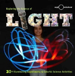 Exploring the Science of Light: 30+ Illuminating Experiments & Colorful Science Activities (Hardcover)