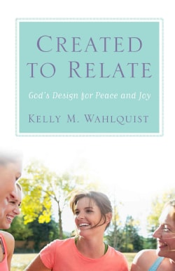 Created to Relate: God's Design for Peace and Joy (Paperback)