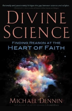 Divine Science: Finding Reason at the Heart of Faith (Paperback)
