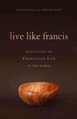 Live Like Francis: Reflections on Franciscan Life in the World (Paperback)