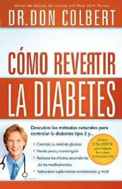 Como Revertir la Diabetes / Reversing Diabetes (Paperback)