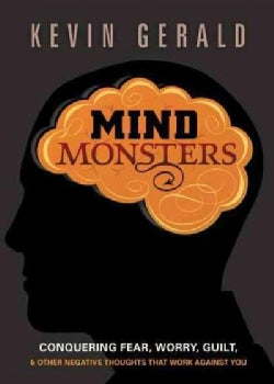 Mind Monsters: Conquering Fear, Worry, Guilt, & Other Negative Thoughts That Work Against You (Paperback)