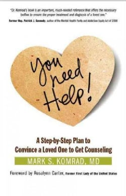You Need Help!: A Step-by-Step Plan to Convince a Loved One to Get Counseling (Paperback)
