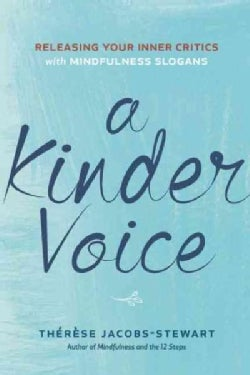 A Kinder Voice: Releasing Your Inner Critics With Mindfulness Slogans (Paperback)