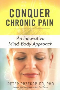 Conquer Chronic Pain: An Innovative Mind-Body Approach (Paperback)