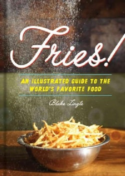 Fries!: An Illustrated Guide to the World's Favorite Food (Hardcover)