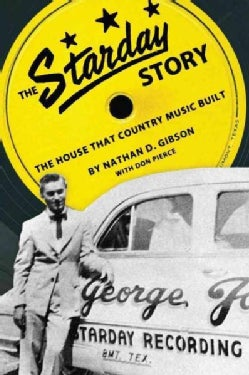The Starday Story: The House That Country Music Built (Paperback)