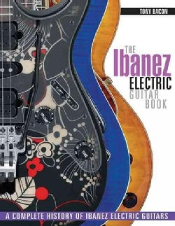 The Ibanez Electric Guitar Book: A Complete History of Ibanez Electric Guitars (Paperback)