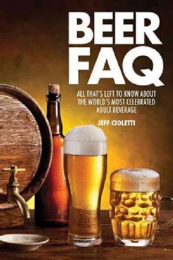 Beer FAQ: All That's Left to Know About the World's Most Celebrated Beverage (Paperback)