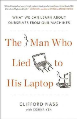 The Man Who Lied to His Laptop: What We Can Learn About Ourselves from Our Machines (Paperback)