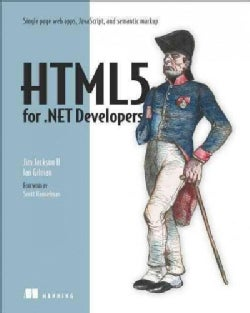 HTML5 for .NET Developers: Single Page Web Apps, Javascript and Semantic Markup