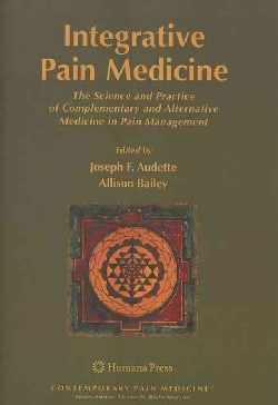 Integrative Pain Medicine: The Science and Practice of Complementary and Alternative Medicine in Pain Management (Paperback)