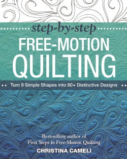 Step-by-Step Free-Motion Quilting: Turn 9 Simple Shapes into 80+ Distinctive Designs (Paperback)