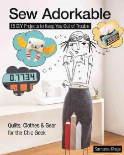 Sew Adorkable: 15 DIY Projects to Keep You Out of Trouble - Quilts, Clothes & Gear for the Chic Geek (Paperback)