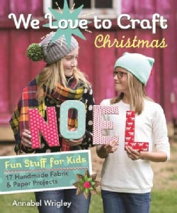 We Love to Craft Christmas: Fun Stuff for Kids, 17 Handmade Fabric & Paper Projects (Paperback)