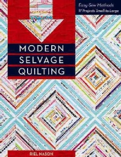 Modern Selvage Quilting: Easy-Sew Methods: 17 Projects Small to Large (Paperback)