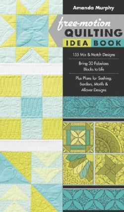 Free-Motion Quilting Idea Book: 155 Mix & Match Designs, Bring 30 Fabulous Blocks to Life, Plus Plans for Sashing... (Paperback)