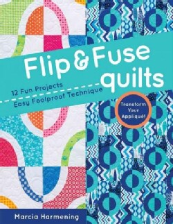 Flip & Fuse Quilts: 12 Fun Projects, Easy Foolproof Technique, Transform Your Applique! (Paperback)