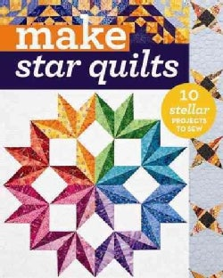 Make Star Quilts: 11 Stellar Projects to Sew (Paperback)