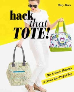 Hack that Tote!: Mix & Match Elements to Create Your Perfect Bag (Paperback)