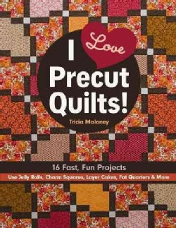 I Love Precut Quilts!: 16 Fast, Fun Projects: Use Jelly Rolls, Charm Squares, Layer Cakes, Fat Quarters & More (Paperback)