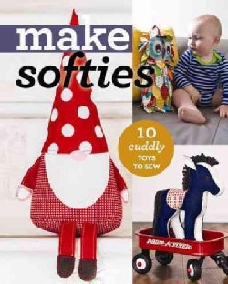 Make Softies: 11 Cuddly Toys to Sew (Paperback)