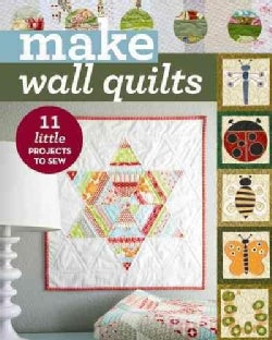 Make Wall Quilts: 11 Little Projects to Sew (Paperback)