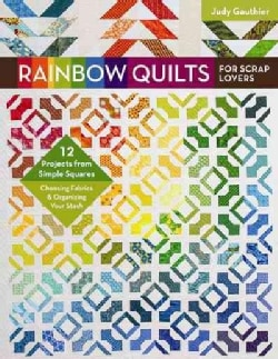 Rainbow Quilts for Scrap Lovers: 12 Projects from Simple Squares, Choosing Fabrics & Organizing Your Stash (Paperback)
