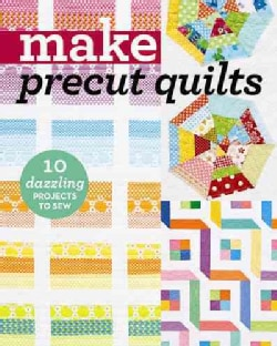 Make precut quilts: 10 Dazzling Projects to Sew (Paperback)