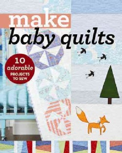 Make Baby Quilts: 10 Adorable Projects to Sew (Paperback)