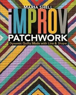 Improv Patchwork: Dynamic Quilts Made With Line & Shape (Paperback)