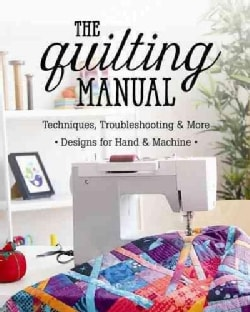 The Quilting Manual: Techniques, Troubleshooting & More: Designs for Hand & Machine (Paperback)