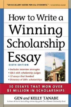 How to Write a Winning Scholarship Essay: Including 30 Essays That Won over $3 Million in Scholarships (Paperback)
