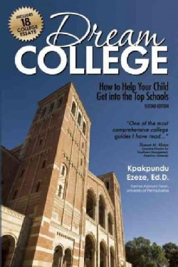 Dream College: How to Help Your Child Get into the Top Schools (Paperback)
