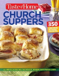 Taste of Home Church Supper Cookbook: Feed the Heart, Body and Spirit With 350 Crowd-pleasing Recipes (Paperback)