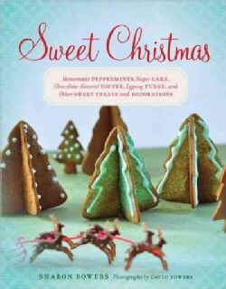 Sweet Christmas: Homemade Peppermints, Sugar Cake, Chocolate-Almond Toffee, Eggnog Fudge, and Other Sweet Treats ... (Hardcover)