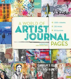 A World of Artist Journal Pages: 1000+ Artworks - 230 Artists - 30 Countries (Paperback)