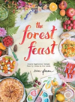 The Forest Feast: Simple Vegetarian Recipes from My Cabin in the Woods (Hardcover)