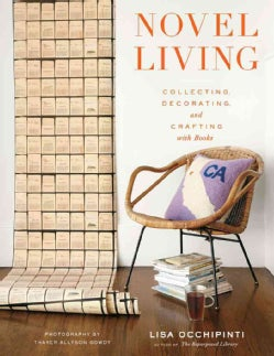 Novel Living: Collecting, Decorating, and Crafting With Books (Hardcover)