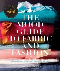 The Mood Guide to Fabric and Fashion: The Essential Guide from the World's Most Famous Fabric Store (Hardcover)