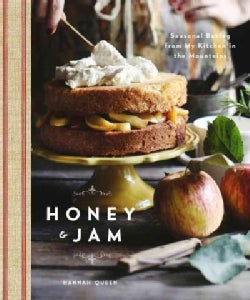 Honey & Jam: Seasonal Baking from My Kitchen in the Mountains (Hardcover)
